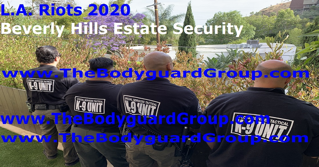 Beverly Hills estate security L.A. RIOTS 2020 The Bodyguard Group of Beverly HIlls 90210 and SST PPO 15563 Estate SECURITY guards